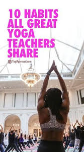 10 habits all great yoga teachers share ashtanga yoga vinyasa yoga kundalini yoga