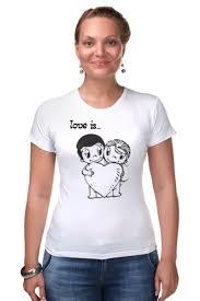 Футболка Стрэйч <b>Love</b> is #6460 – заказать женские футболки с ...