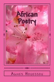 African Poetry: Free Verse Poems Inspired by Africa: Houessou, Agnes:  9781523659876: Amazon.com: Books