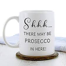 there may be prosecco in here gift mug