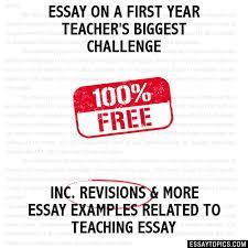 on a first year teacher s biggest challenge essay on a first year teacher s biggest challenge