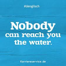 Redewendung Niemand Kann Mir Das Wasser Reichen Karriereservice