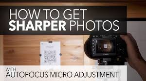 How To Get Sharper Photos Auto Focus Micro Adjustment Afma
