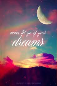 Never Let Go Of Your Dreams Quotes Best Of Never Let Go Of Your Dreams Pictures Photos And Images For