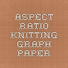 Aspect Ratio Knitting Graph Paper Hand Knitting And Crochet