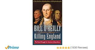 england the brutal struggle for american independence bill o reilly s killing series bill o reilly martin dugard 9781627790642 amazon books