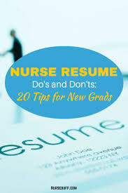 best ideas about nursing resume rn resume nurse resume do s and don ts 20 tips for new grads nursebuff