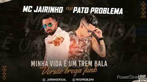 JAIRINHO FEAT. PATO PROBLEMA - MINHA VIDA É O TREM BALA ' (VERSÃO BREGA  FUNK) 2020 - YouTube