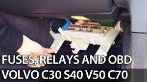 where are fuses relays and obd port in volvo c s v c where are fuses relays and obd port in volvo c30 s40 v50 c70 fuse box