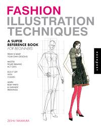 Books About Fashion Design Beginners Fashion Illustration Techniques A Super Reference Book For