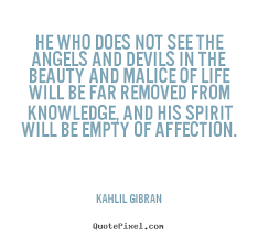 Kahlil Gibran Quotes On Beauty Best of Quotes About Life He Who Does Not See The Angels And Devils In The