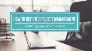How To Get Into Management How To Get Into Project Management Right Where You Are Now