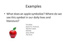 symbolism symbolism is often used by writers to enhance their  examples what does an apple symbolize where do we see this symbol in our daily lives