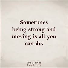 Quotes On Being Strong Unique About Inspirational Quotes Sometimes Being Strong And Moving Is