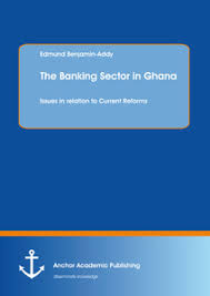 The Banking Sector In Ghana Issues In Relation To Current