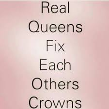 Here Queen Let Me Straighten That Crown Real Women Build Each Other
