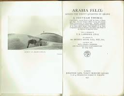 Arabia Felix: Across the Empty Quarter of Arabia ... and with a forward by  T. E. Lawrence appendix by Sir Arthur Keith ... Containing also maps, etc.  With plates: Amazon.co.uk: Bertram Sidney