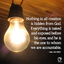 Nothing in all creation is hidden from God. Everything is naked.