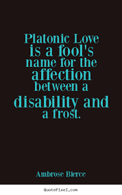Platonic Love Quotes Extraordinary Platonic Love Is A Fool's Name For The Affection Between Ambrose