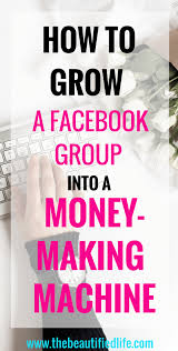 how to grow a facebook group turn it into a money making machine
