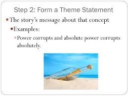how to write a thesis statement what is a thesis an arguable  4 step 2 form a theme statement the story s message about that concept examples power corrupts and absolute power corrupts absolutely