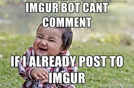 imgur bot cant comment if i already post to imgur - Evil Asian ... via Relatably.com