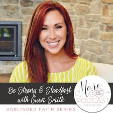 Be Strong and Steadfast with Gwen Smith {Podcast 130} - More to Be