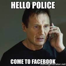 Hello Police Come To Facebook - taken meme | Meme Generator via Relatably.com