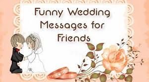 Funny Wedding Messages For Friends Marriage Wishes Awesome Marriage Wishes Quotes