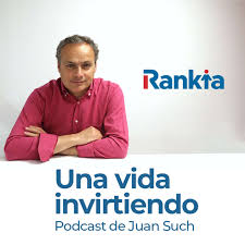 Una vida invirtiendo - El Podcast de Juan Such (Rankia)