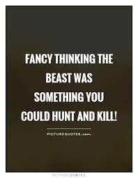 Quotes From Lord Of The Flies Enchanting Fancy Thinking The Beast Was Something You Could Hunt And Kill