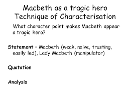 macbeth as a tragic hero essay macbeth persuasive essay resume format amp quot macbeth is a villain heroic qualities how far