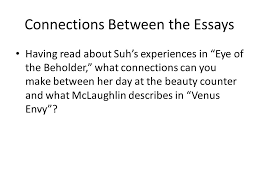 "topic sentences ""venus envy"" and ""eye of the beholder"" ppt  13 connections between the essays"