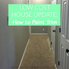 painting trim painting trim a low cost house update that makes a huge difference in your