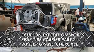 Spiral Design Works Wj Echelon Expedition Works Wj Rear Tire Carrier Design And Build Part 2