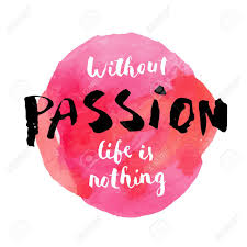 Tuesday Inspirational Quotes Magnificent Without Passion Life Is Nothing Inspirational Quote Hand Lettered