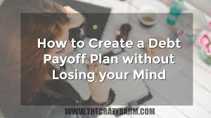 Create A Debt Payoff Plan Without Losing Your Mind Thecrazysahm