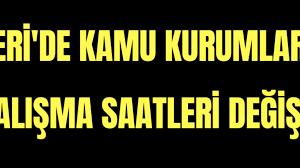 Kayseri'de kamu kurumlarında çalışma saatleri değişti - ENKayseri