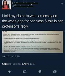 professor is triggered their student wrote an essay on the wage  professor is triggered their student wrote an essay on the wage gap out using proper feminist sources
