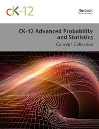 statistics ck foundation ck 12 advanced probability and statistics concepts