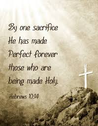 By one sacrifice He has made Perfect FOREVER those who are being ...