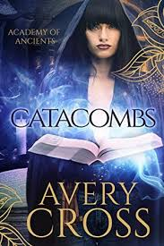 Catacombs (Academy of Ancients #1) by Avery Cross