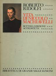Vita di Niccolò Machiavelli - Roberto Ridolfi - Biografie Diari e Memorie -  Storia - Libreria - dimanoinmano.it
