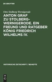 Amazon   Anton Graf zu Stolberg-Wernigerode. Ein Freund und Ratgeber Koenig  Friedrich Wilhelms IV.   Stolberg-Wernigerode, Otto   World