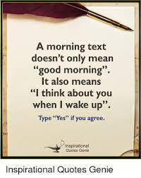 Mean Good Morning Quotes Best Of A Morning Text Doesn't Only Mean Good Morning It Also Means I Think