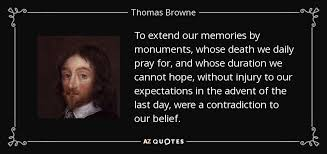 Thomas Browne Quote To Extend Our Memories By Monuments Whose Enchanting Daily Death Quotes