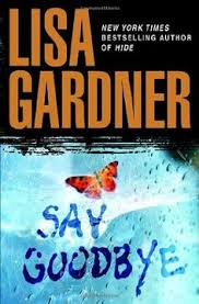 say goodbye lisa gardner it was disturbing and thrilling very disturbing and memorable