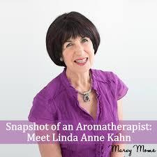 Snapshot of an Aromatherapist: Meet Linda Anne Kahn - Marvy Moms