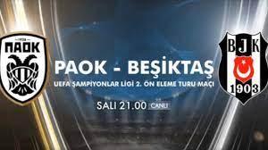 PAOK Beşiktaş maçı hangi kanalda? Kanal D BJK Şampiyonlar Ligi maçı canlı  izle... - Son Dakika Futbol Haberi