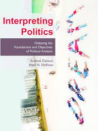 Interpreting Politics Debating The Foundations And